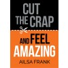 Cut the Crap and Feel Amazing - (Paperback) Published by Hay House